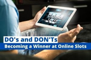Do's and Don't That You Must Know in Online Slots